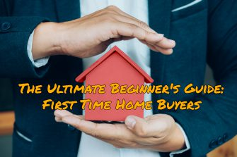 The Ultimate Property Guide: First Time Home Buyers